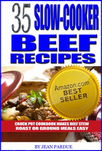 35 Slow Cooker Beef Recipes - Crock Pot Cookbook Makes Beef Stew, Roast or Ground Meals Easy (Beef Pot Roast compare prices)