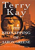 The Kidnapping of Aaron Greene (0688150349) by Kay, Terry