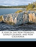 img - for A year in the New Hebrides, Loyalty Islands, and New Caledonia book / textbook / text book