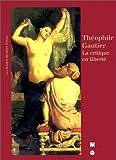 echange, troc Stéphane Guégan, Jean-Claude Yon, Musée d'Orsay - Théophile Gautier, la critique en liberté: Catalogue