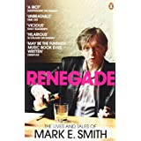 Renegade: The Lives and Tales of Mark E. Smithby Mark E. Smith