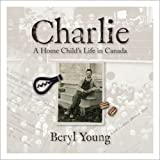 Charlie: A Home Child's Life in Canada