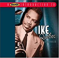 ♪A Proper Introduction to Ike Quebec: Blue Harlem [Best of] [Import] [from UK] Ike Quebec