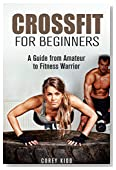 Crossfit for Beginners: A Guide from Amateur to Fitness Warrior (Fitness Workout Guide)