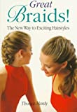 Great Braids!: The New Way to Exciting Hairstyles (0806986174) by Hardy, Thomas
