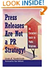 Press Releases Are Not a PR Strategy: An Executive's Guide to Public Relations