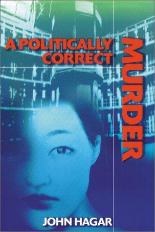 A Politically Correct Murder, John H. Hagar