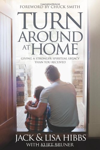 Turnaround at Home: Giving a Stronger Spiritual Legacy Than You Received, Jack Hibbs; Lisa Hibbs