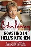 Roasting in Hell's Kitchen: Temper Tantrums, F Words, and the Pursuit of Perfection (0061191981) by Ramsay, Gordon