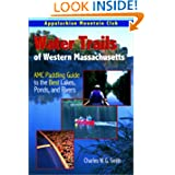 Water Trails of Western Massachusetts: AMC Guide to Paddling Ponds, Lakes and Rivers