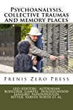 img - for Psychoanalysis, collective traumas and memory places: Frenis Zero Press (MEDITERRANEAN ID-ENTITIES) (Volume 4) book / textbook / text book