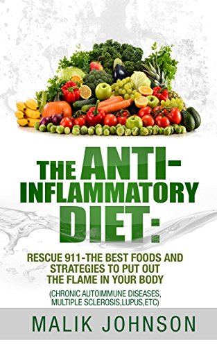 The Anti-Inflammatory Diet: Rescue 911-The Best Foods and Strategies to put out the Flame in Your Body (Autoimmune diseases) (Book To Put Recipes In compare prices)