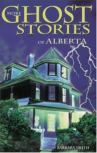 More Ghost Stories of Alberta (Ghost Stories (Lone Pine)), Barbara Smith
