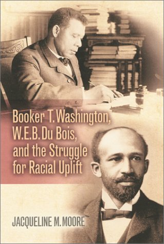 Booker T. Washington, W.E.B. Du Bois, and the Struggle for Racial Uplift (The African American History Series)