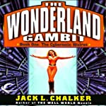 The Cybernetic Walrus: The Wonderland Gambit, Book 1 (       UNABRIDGED) by Jack L. Chalker Narrated by Andy Caploe
