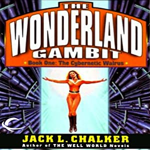 The Cybernetic Walrus: The Wonderland Gambit, Book 1 | [Jack L. Chalker]