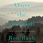 Above the Waterfall: A Novel | Ron Rash