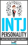 INTJ Personality: Analyze Your Type And Organize a High Standard Life (Myers-Briggs, Strengths and weaknesses, Friends, Careers, Relationships)