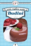 Le cento migliori ricette di budini (eNewton Zeroquarantanove) (Italian Edition)