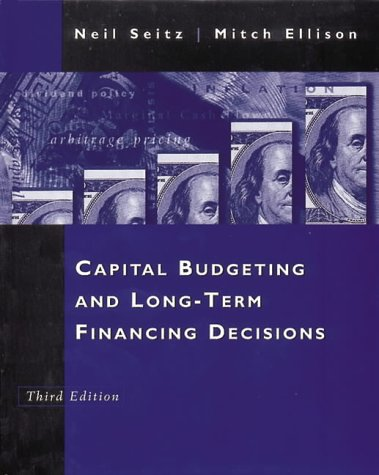 Capital Budgeting and Long-Term Financing Decisions (The Dryden Press Series in Finance)