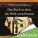 Das Buch in dem die Welt verschwand (       ungekürzt) von Wolfram Fleischhauer Gesprochen von: Detlef Bierstedt