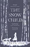 Eowyn Ivey The Snow Child by Ivey, Eowyn (2012)