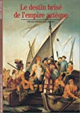 Le destin brise de l'empire azteque (Histoire) (French Edition) (2070530507) by Gruzinski, Serge