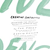Creative Confidence: Unleashing the Creative Potential Within Us All | [Tom Kelley, David Kelley]