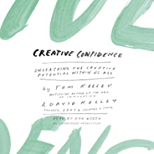 Creative Confidence: Unleashing the Creative Potential Within Us All | Livre audio Auteur(s) : Tom Kelley, David Kelley Narrateur(s) : Dan Woren