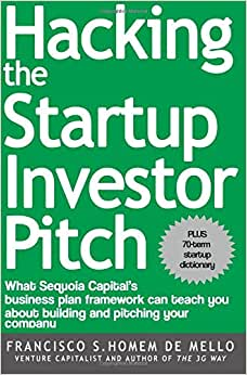Hacking The Startup Investor Pitch: What Sequoia Capital's Business Plan Framework Can Teach You About Building And Pitching Your Company