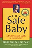 The Safe Baby: A Do-It-Yourself Guide to Home Safety (1591810299) by Debra Smiley Holtzman