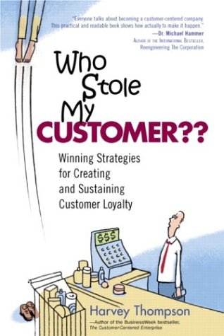 Who Stole My Customer?? Winning Strategies for Creating and Sustaining Customer Loyalty, Harvey Thompson
