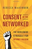 img - for Consent of the Networked: The Worldwide Struggle for Internet Freedom by Rebecca MacKinnon (31-Jan-2012) Hardcover book / textbook / text book