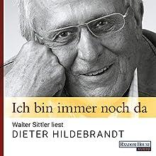 Ich bin immer noch da: Walter Sittler liest Dieter Hildebrandt Hörspiel von Dieter Hildebrandt Gesprochen von: Walter Sittler