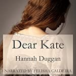 Dear Kate: A Novel | Hannah Duggan