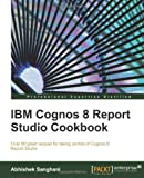 img - for IBM Cognos 8 Report Studio Cookbook by Abhishek Sanghani published by Packt Publishing (2010) book / textbook / text book