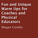 Fun and Unique Warm Ups for Coaches and Physical Educators | Megan Condis