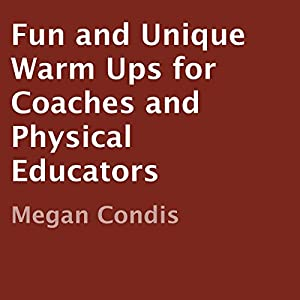 Fun and Unique Warm Ups for Coaches and Physical Educators Audiobook