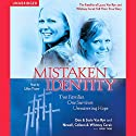 Mistaken Identity: Two Families, One Survivor, Unwavering Hope (       UNABRIDGED) by Don Van Ryn, Susie Van Ryn, Colleen Cerak, Whitney Cerak, Newell Cerak Narrated by Lillian Thayer