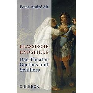 Klassische Endspiele: Das Theater Goethes und Schillers