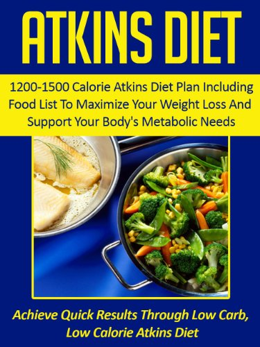 Free Kindle Book : Atkins Diet: 1200-1500 Calorie Atkins Diet Plan Including Food List To Maximize Your Weight Loss And Support Your Body