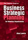 img - for The Complete Guide to Business and Strategic Planning: for Voluntary Organisations by Alan Lawrie (2007-06-13) book / textbook / text book
