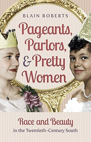 Pageants, Parlors, and Pretty Women: Race and Beauty in the Twentieth-Century South (Parlor Press compare prices)