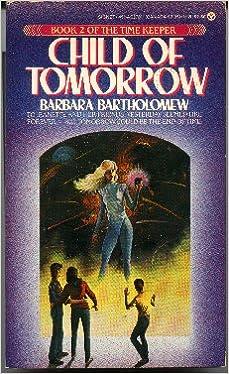 Time Keeper 2: Child of Tomorrow (Time Keeper Trilogy, Book 2), Bartholomew, Barbara