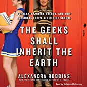The Geeks Shall Inherit the Earth: Popularity, Quirk Theory, and Why Outsiders Thrive After High School | [Alexandra Robbins]