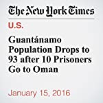 Guantánamo Population Drops to 93 after 10 Prisoners Go to Oman | Charlie Savage