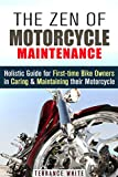 The Zen of Motorcycle Maintenance: Holistic Guide for First-time Bike Owners in Caring and Maintaining their Motorcycle (Mechanics & Street Ride)