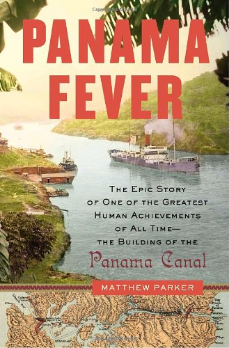 Panama Fever: The Epic Story Of One Of The Greatest Human Achievements Of All Time-- The Building Of The Panama Canal front-898834