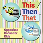 This Then That: Opposites Books for K...