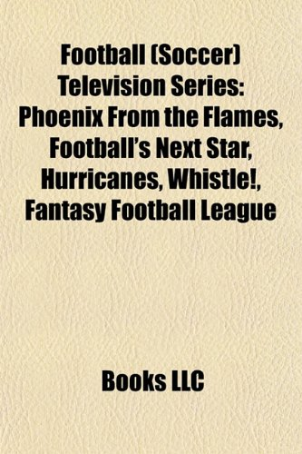 Football (Soccer) Television Series: Phoenix From the Flames, Football's Next Star, Hurricanes, Whistle!, Fantasy Football League